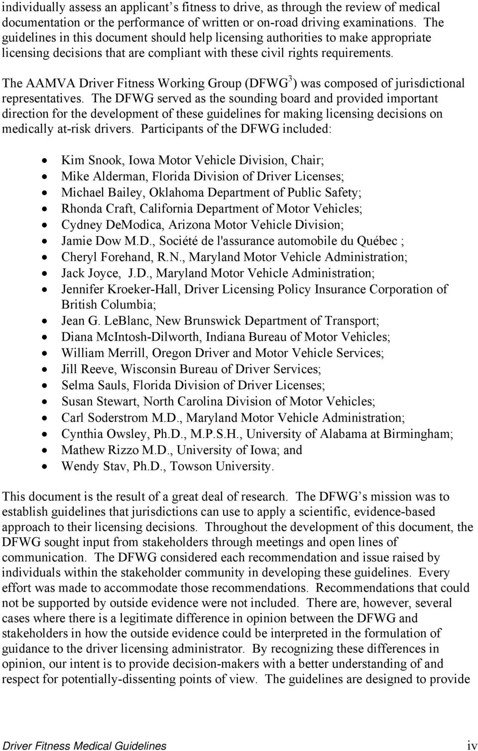 The AAMVA Driver Fitness Working Group (DFWG 3 ) was composed of jurisdictional representatives.