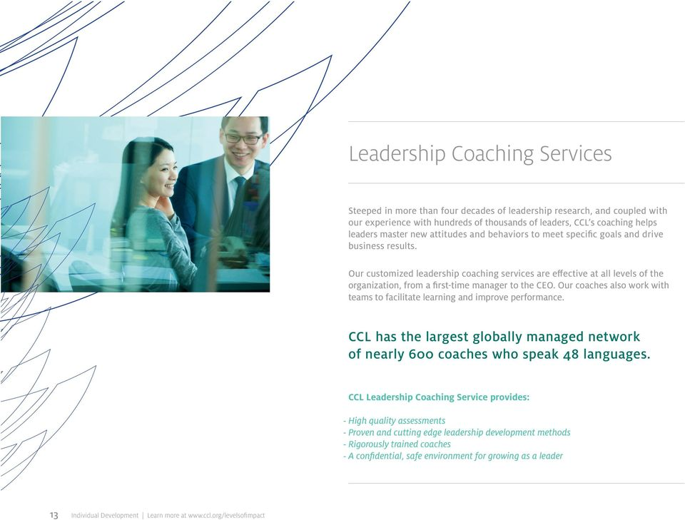 Our customized leadership coaching services are effective at all levels of the organization, from a first-time manager to the CEO.