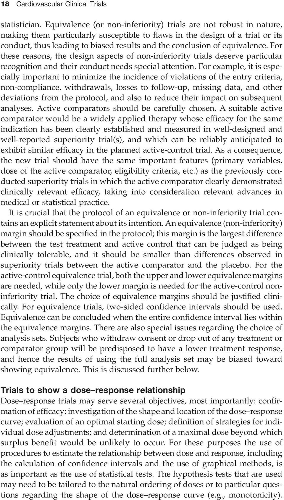 conclusion of equivalence. For these reasons, the design aspects of non - inferiority trials deserve particular recognition and their conduct needs special attention.
