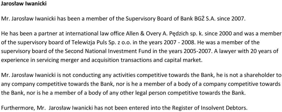He was a member of the supervisory board of the Second National Investment Fund in the years 2005-2007.