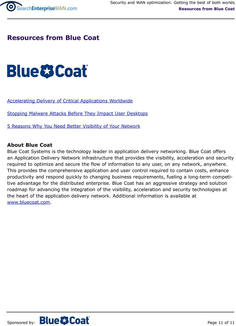 Blue Coat offers an Application Delivery Network infrastructure that provides the visibility, acceleration and security required to optimize and secure the flow of information to any user, on any