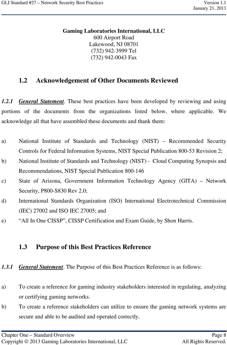 We acknowledge all that have assembled these documents and thank them: a) National Institute of Standards and Technology (NIST) Recommended Security Controls for Federal Information Systems, NIST