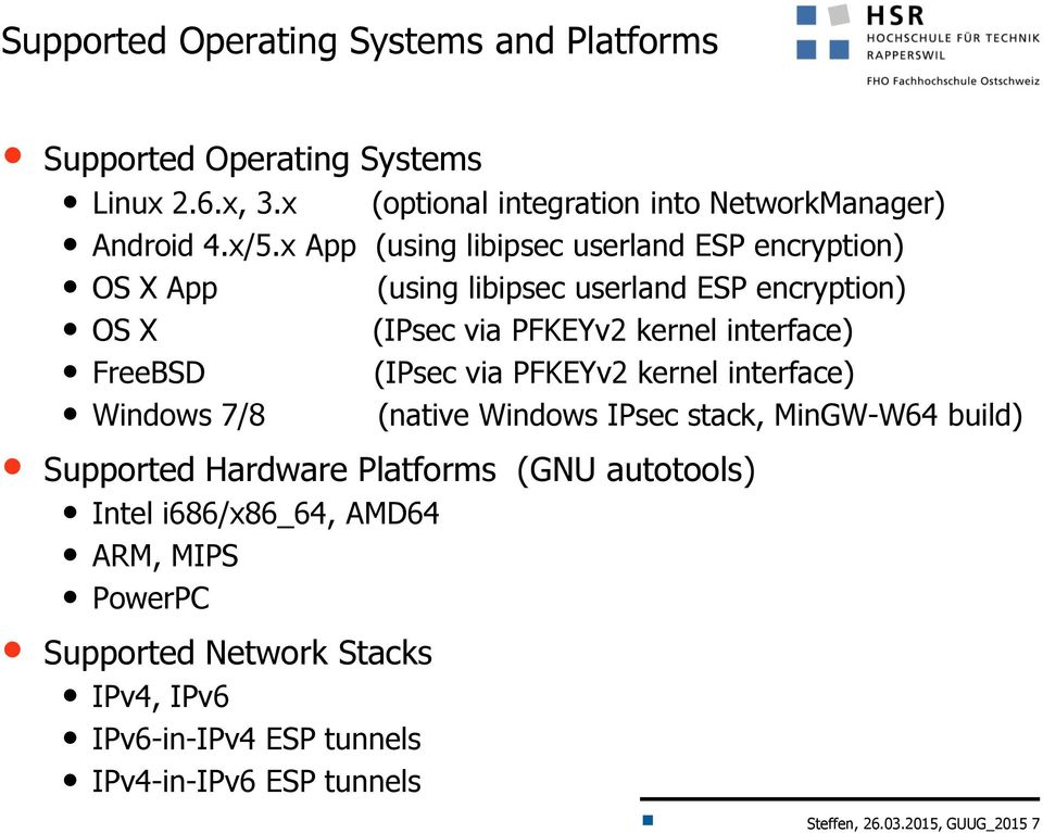 (IPsec via PFKEYv2 kernel interface) Windows 7/8 (native Windows IPsec stack, MinGW-W64 build) Supported Hardware Platforms (GNU autotools) Intel
