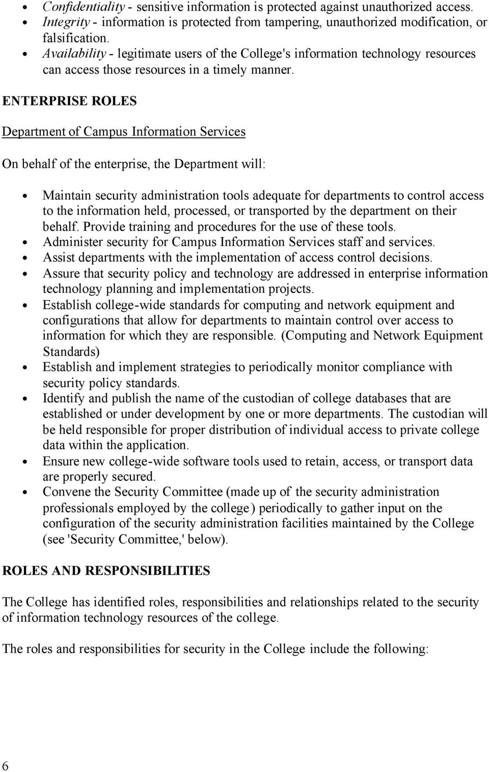 ENTERPRISE ROLES Department f Campus Infrmatin Services On behalf f the enterprise, the Department will: Maintain security administratin tls adequate fr departments t cntrl access t the infrmatin