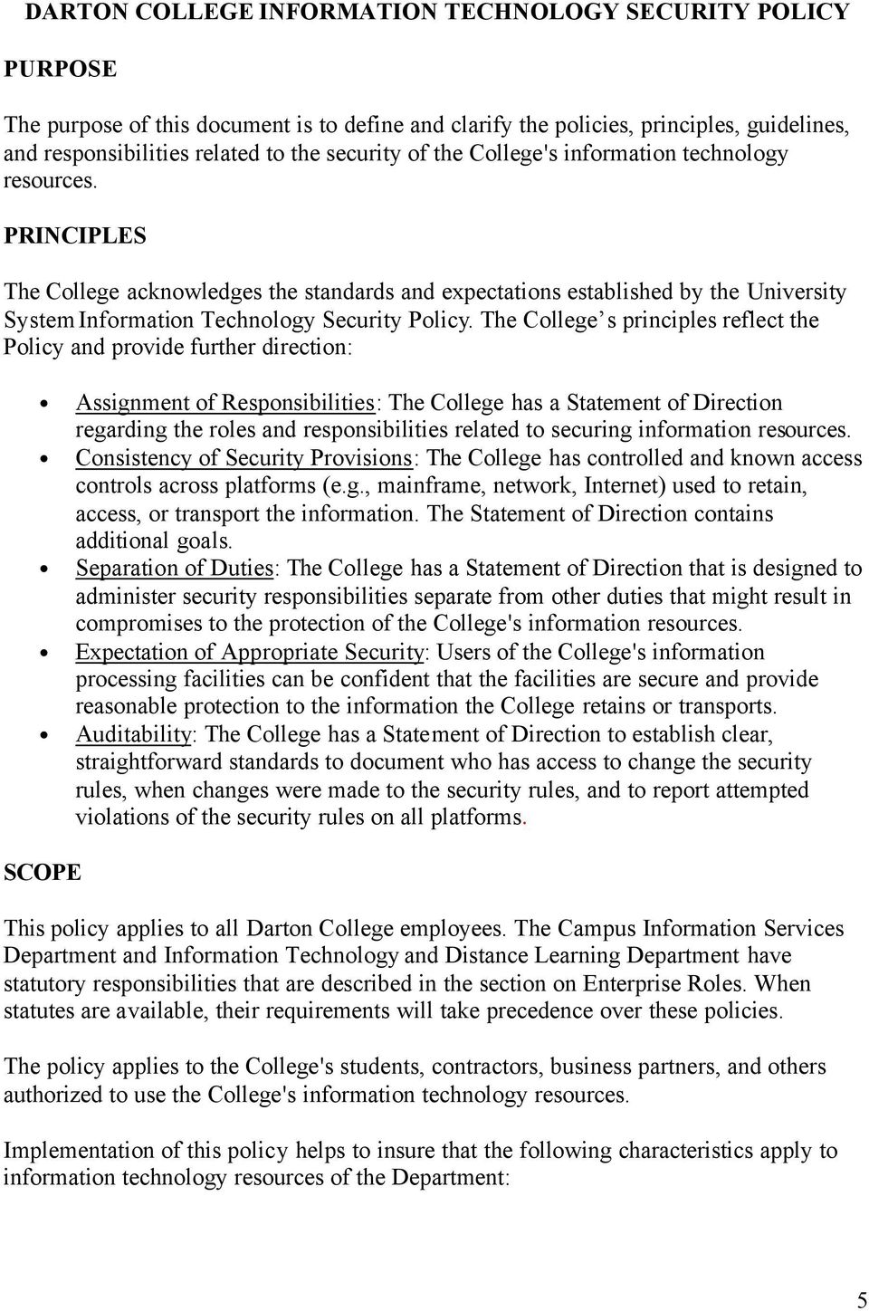 The Cllege s principles reflect the Plicy and prvide further directin: Assignment f Respnsibilities: The Cllege has a Statement f Directin regarding the rles and respnsibilities related t securing