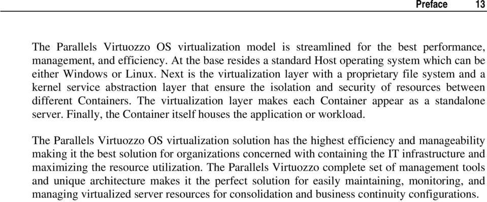 Next is the virtualization layer with a proprietary file system and a kernel service abstraction layer that ensure the isolation and security of resources between different Containers.