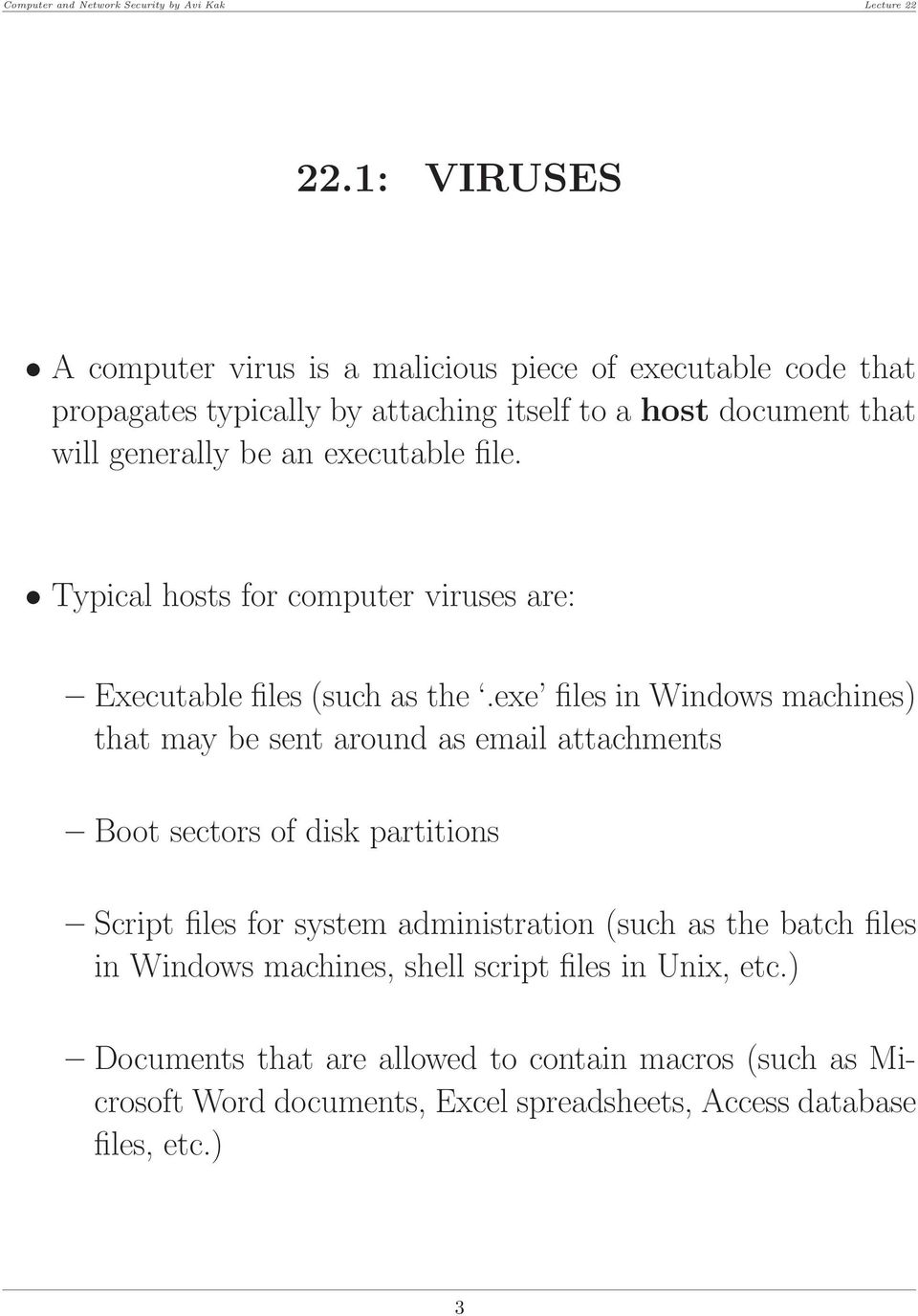 exe files in Windows machines) that may be sent around as email attachments Boot sectors of disk partitions Script files for system administration