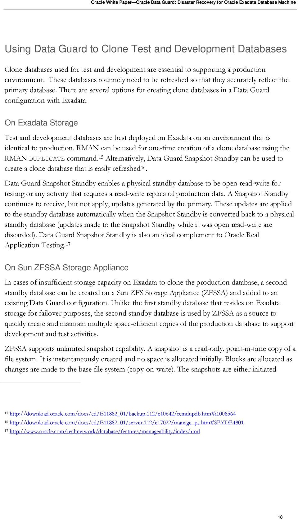 On Exadata Storage Test and development databases are best deployed on Exadata on an environment that is identical to production.