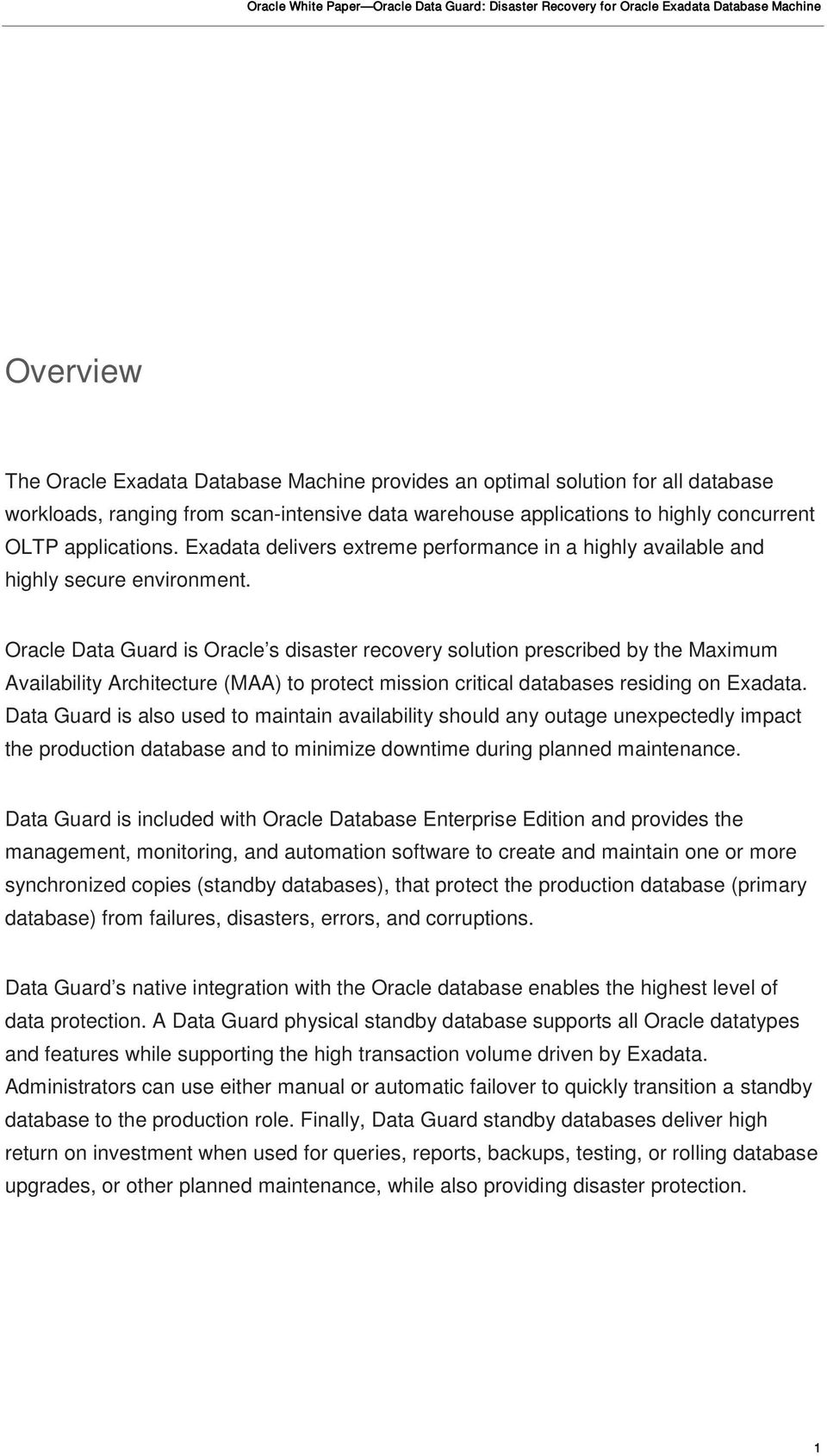 Oracle Data Guard is Oracle s disaster recovery solution prescribed by the Maximum Availability Architecture (MAA) to protect mission critical databases residing on Exadata.
