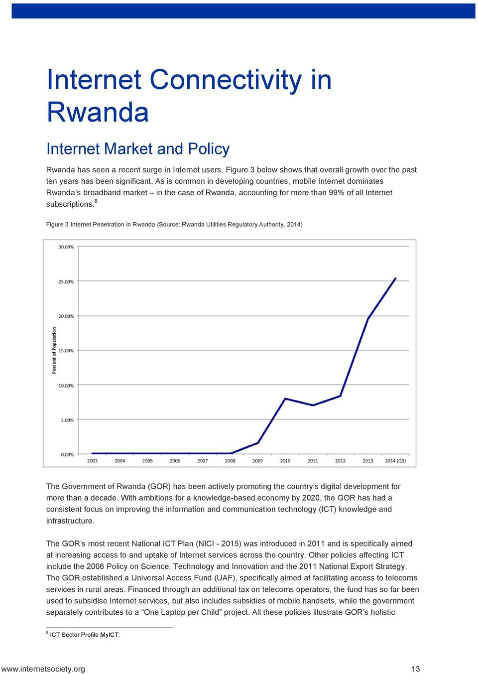 8 Figure 3 Internet Penetration in Rwanda (Source: Rwanda Utilities Regulatory Authority, 2014) The Government of Rwanda (GOR) has been actively promoting the country s digital development for more