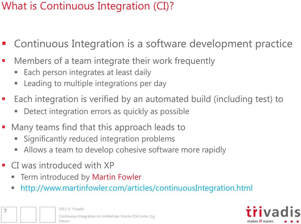 Leading to multiple integrations per day Each integration is verified by an automated build (including test) to Detect integration errors as quickly as