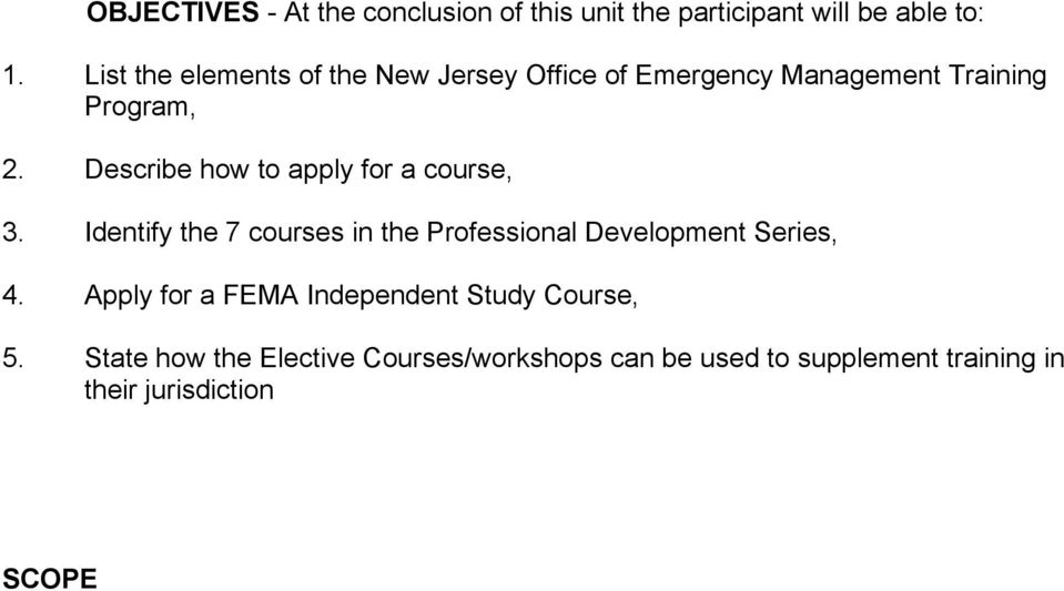 State how the Elective Courses/workshops can be used to supplement training in their jurisdiction SCOPE C C C C C C C Goals of the New Jersey Office of Emergency Management Training Program