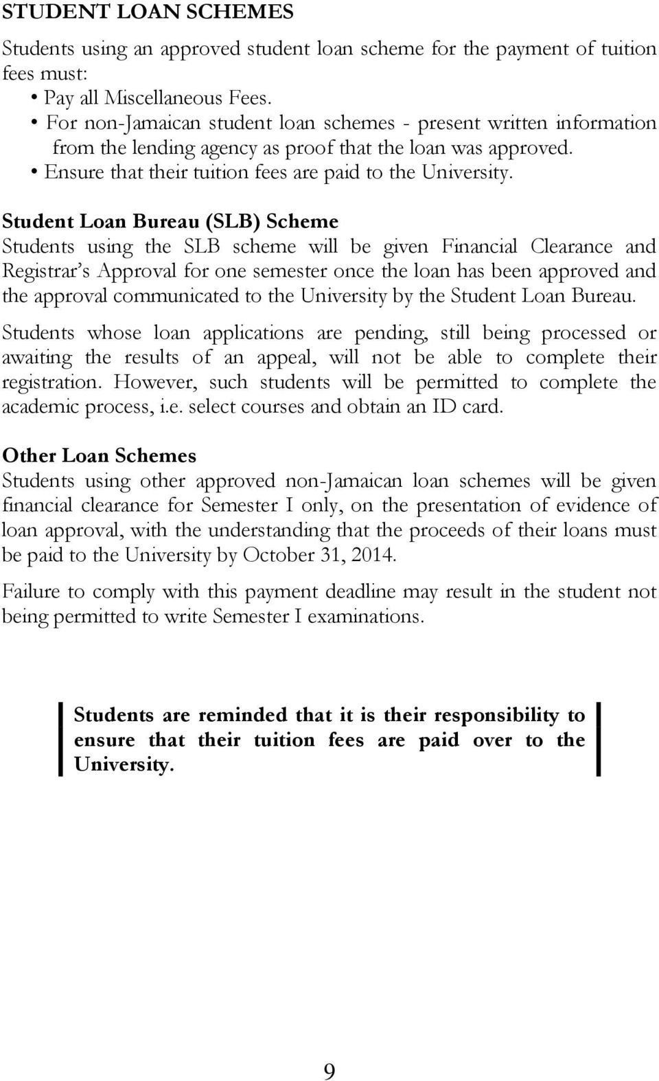 Student Loan Bureau (SLB) Scheme using the SLB scheme will be given Financial Clearance and Registrar s Approval for one semester once the loan has been approved and the approval communicated to the