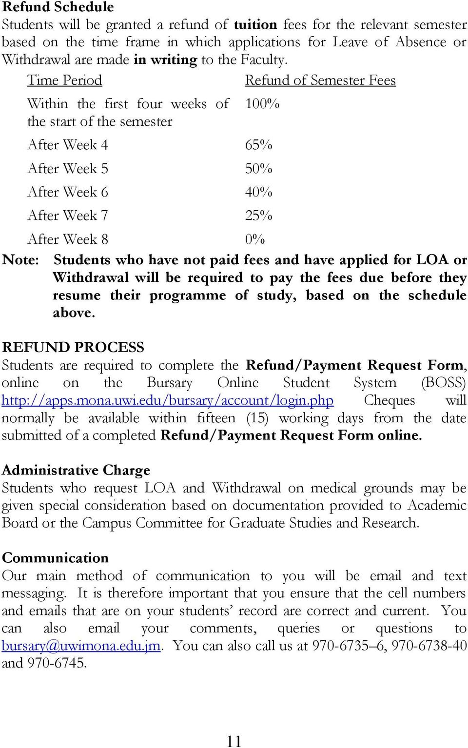 not paid fees and have applied for LOA or Withdrawal will be required to pay the fees due before they resume their programme of study, based on the schedule above.