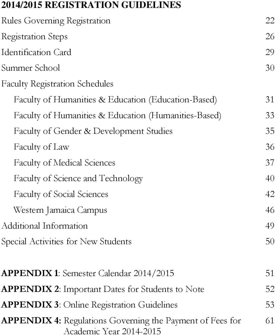 Faculty of Science and Technology 40 Faculty of Social Sciences 42 Western Jamaica Campus 46 Additional Information 49 Special Activities for New 50 APPENDIX 1: Semester Calendar