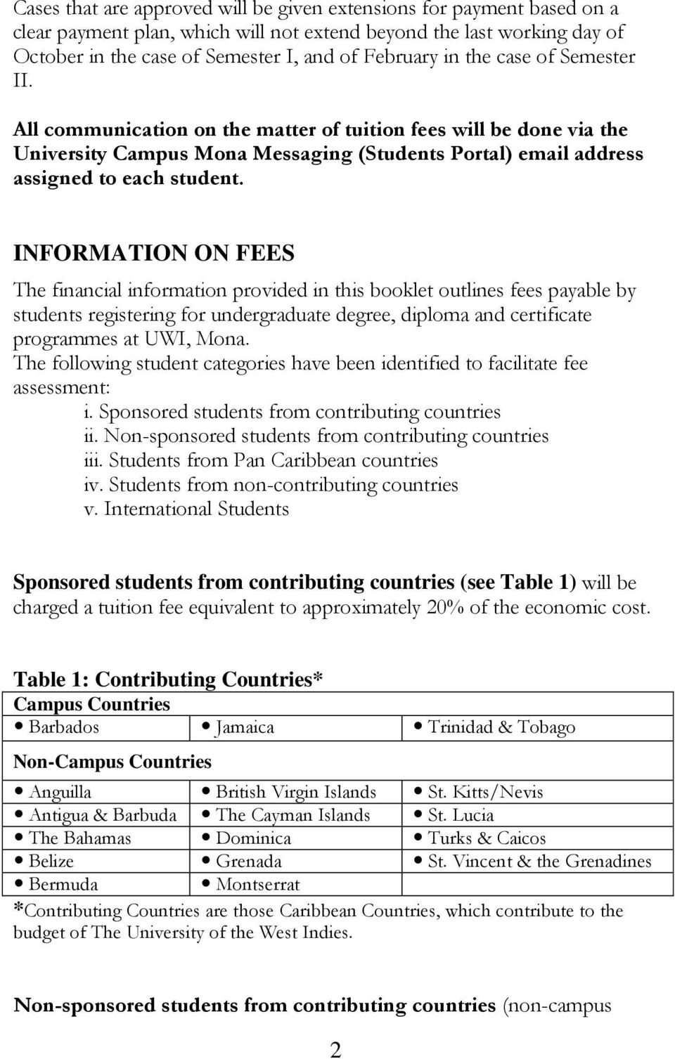 INFORMATION ON FEES The financial information provided in this booklet outlines fees payable by students registering for undergraduate degree, diploma and certificate programmes at UWI, Mona.