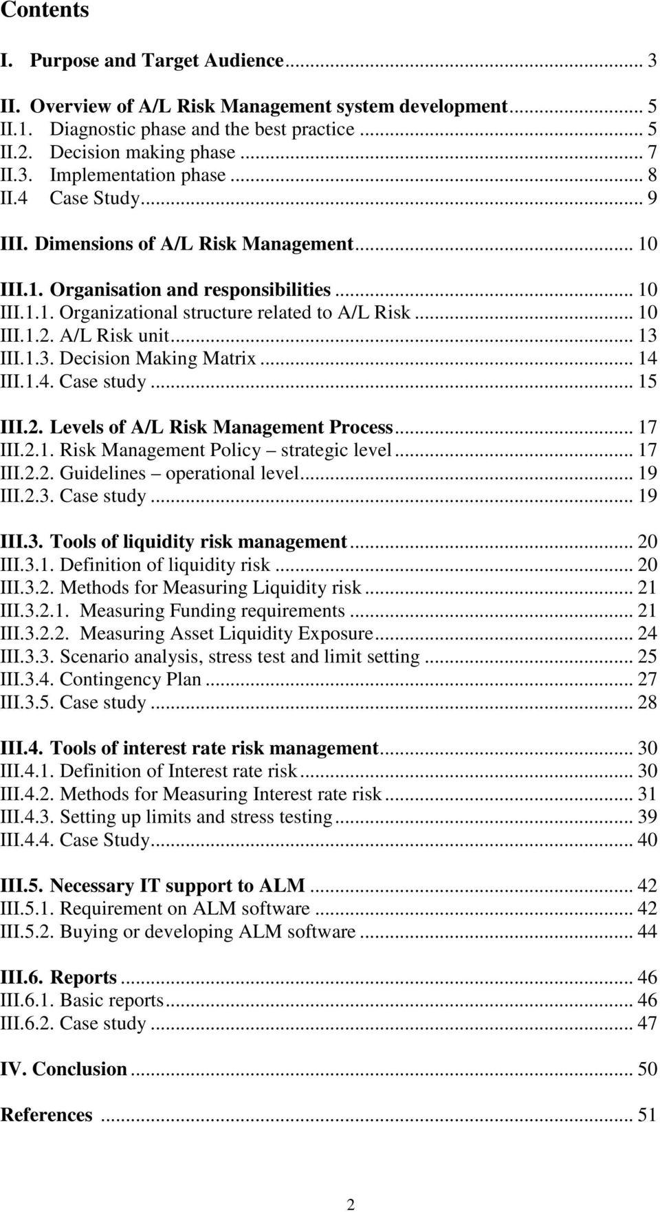 A/L Risk unit... 13 III.1.3. Decision Making Matrix... 14 III.1.4. Case study... 15 III.2. Levels of A/L Risk Management Process... 17 III.2.1. Risk Management Policy strategic level... 17 III.2.2. Guidelines operational level.