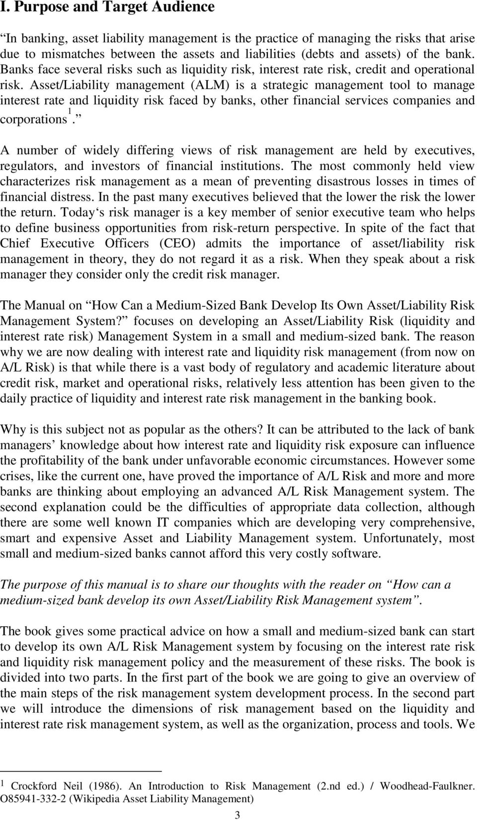 Asset/Liability management (ALM) is a strategic management tool to manage interest rate and liquidity risk faced by banks, other financial services companies and corporations 1.