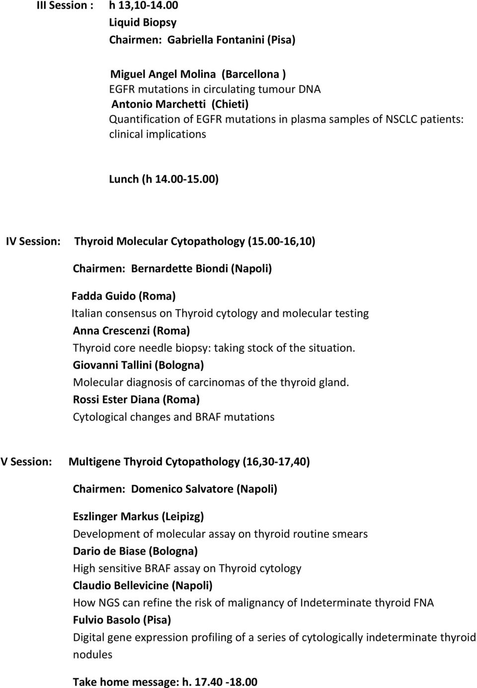 samples of NSCLC patients: clinical implications Lunch (h 14.00 15.00) IV Session: Thyroid Molecular Cytopathology (15.