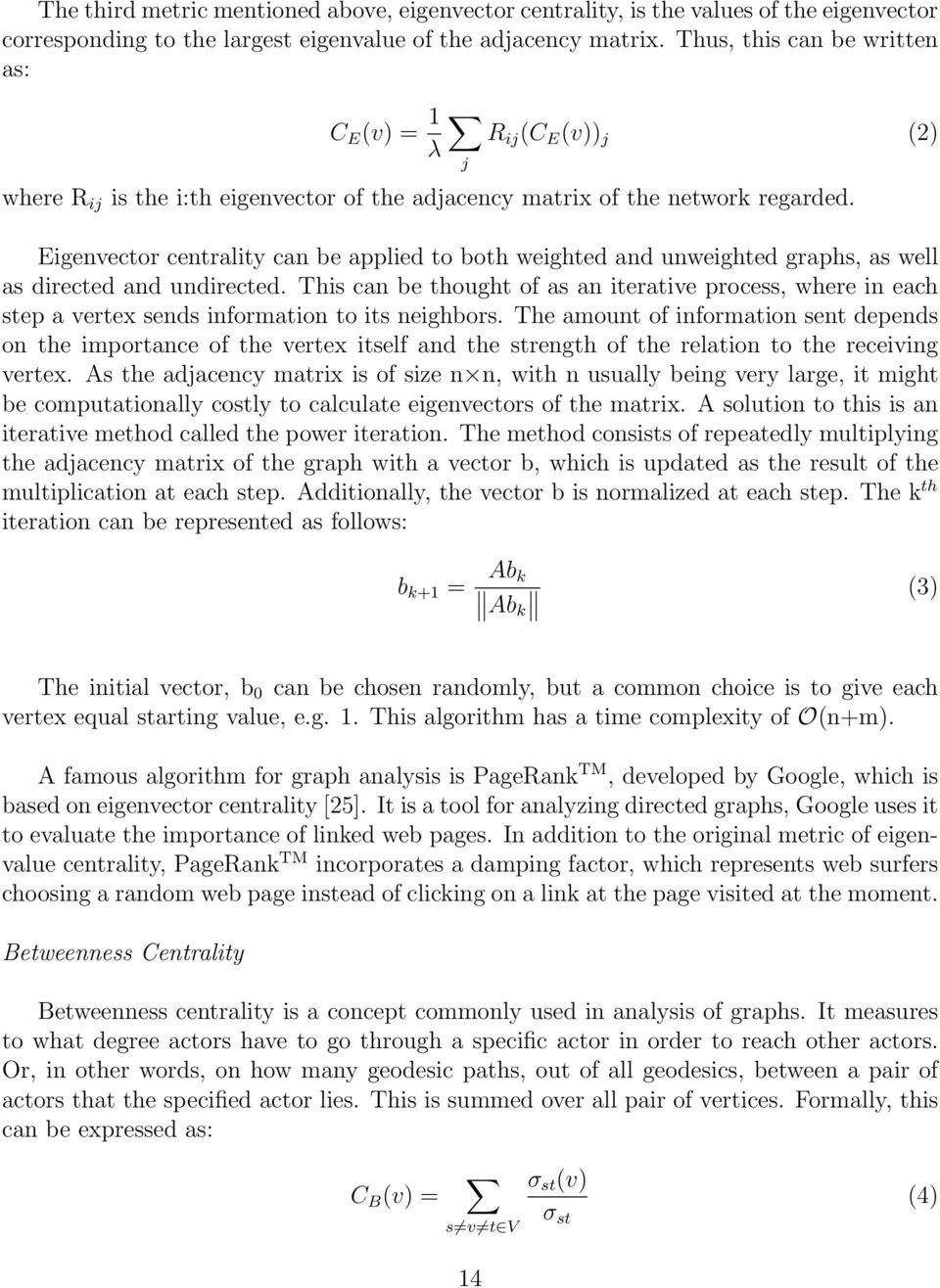 j Eigenvector centrality can be applied to both weighted and unweighted graphs, as well as directed and undirected.