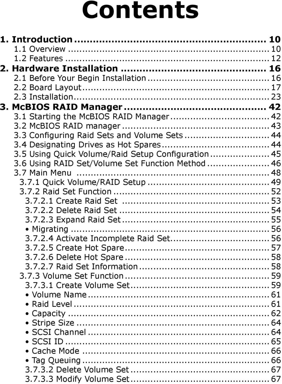 .. 45 3.6 Using RAID Set/Volume Set Function Method... 46 3.7 Main Menu... 48 3.7.1 Quick Volume/RAID Setup... 49 3.7.2 Raid Set Function... 52 3.7.2.1 Create Raid Set... 53 3.7.2.2 Delete Raid Set.