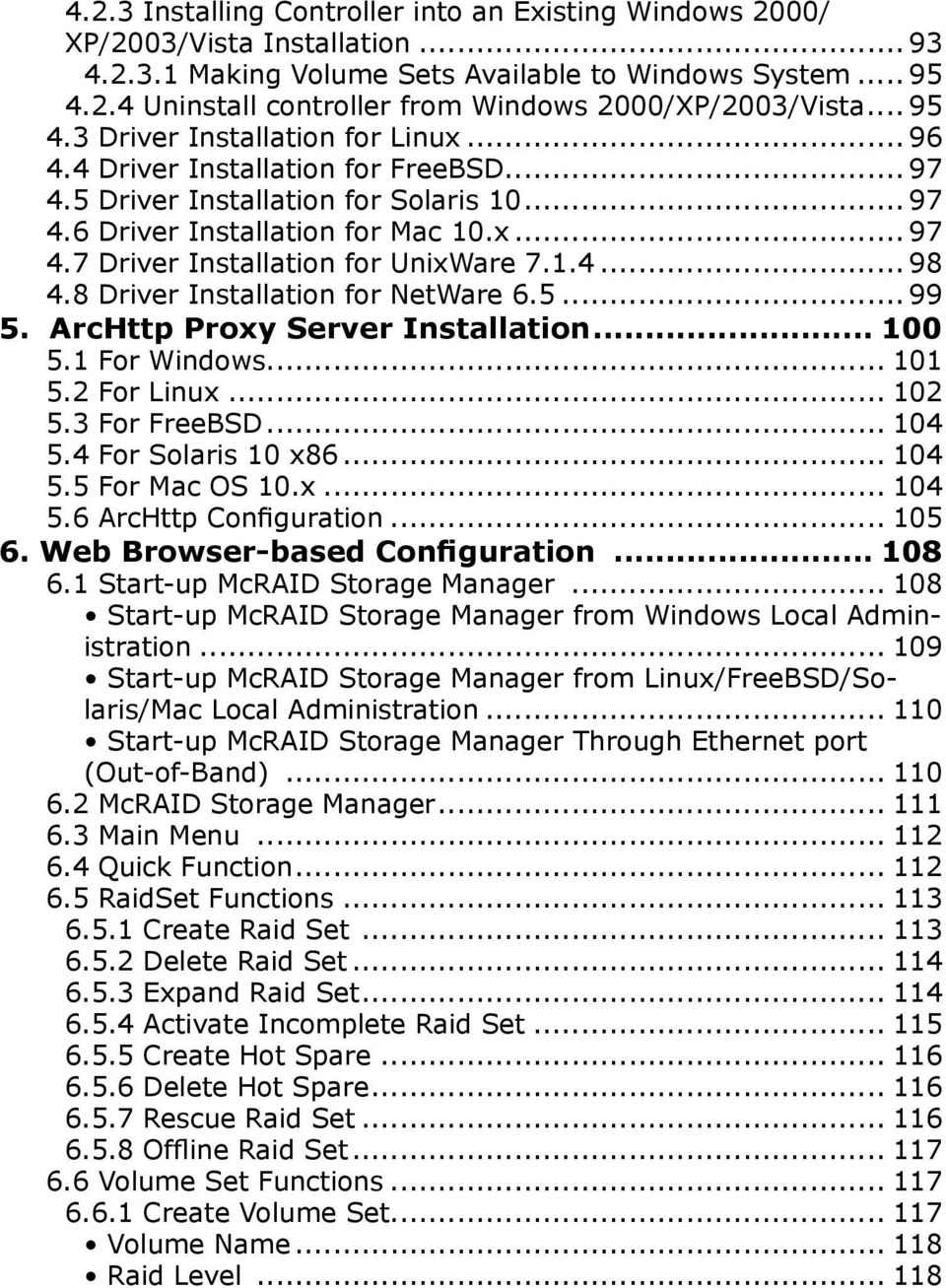 1.4... 98 4.8 Driver Installation for NetWare 6.5... 99 5. ArcHttp Proxy Server Installation... 100 5.1 For Windows... 101 5.2 For Linux... 102 5.3 For FreeBSD... 104 5.4 For Solaris 10 x86... 104 5.5 For Mac OS 10.