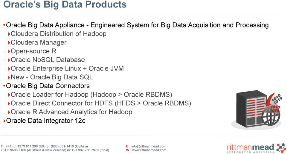 Oracle JVM New - Oracle Big Data SQL Oracle Big Data Connectors Oracle Loader for Hadoop (Hadoop > Oracle RBDMS)