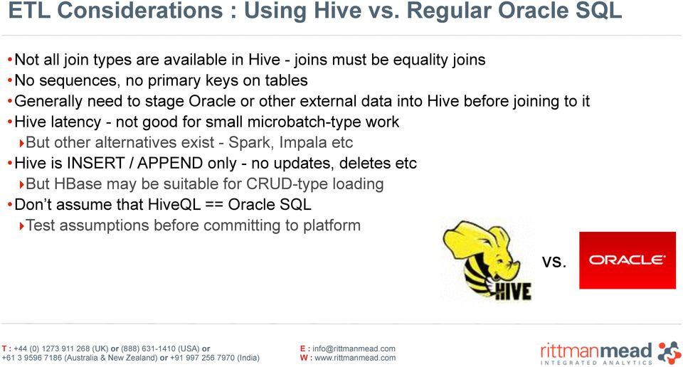 Generally need to stage Oracle or other external data into Hive before joining to it Hive latency - not good for small microbatch-type