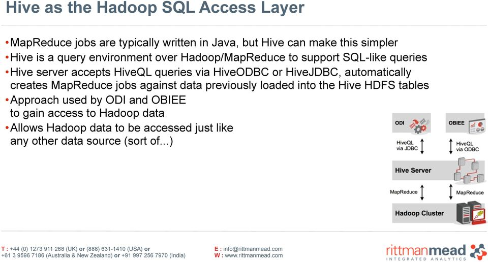 HiveJDBC, automatically creates MapReduce jobs against data previously loaded into the Hive HDFS tables Approach used by