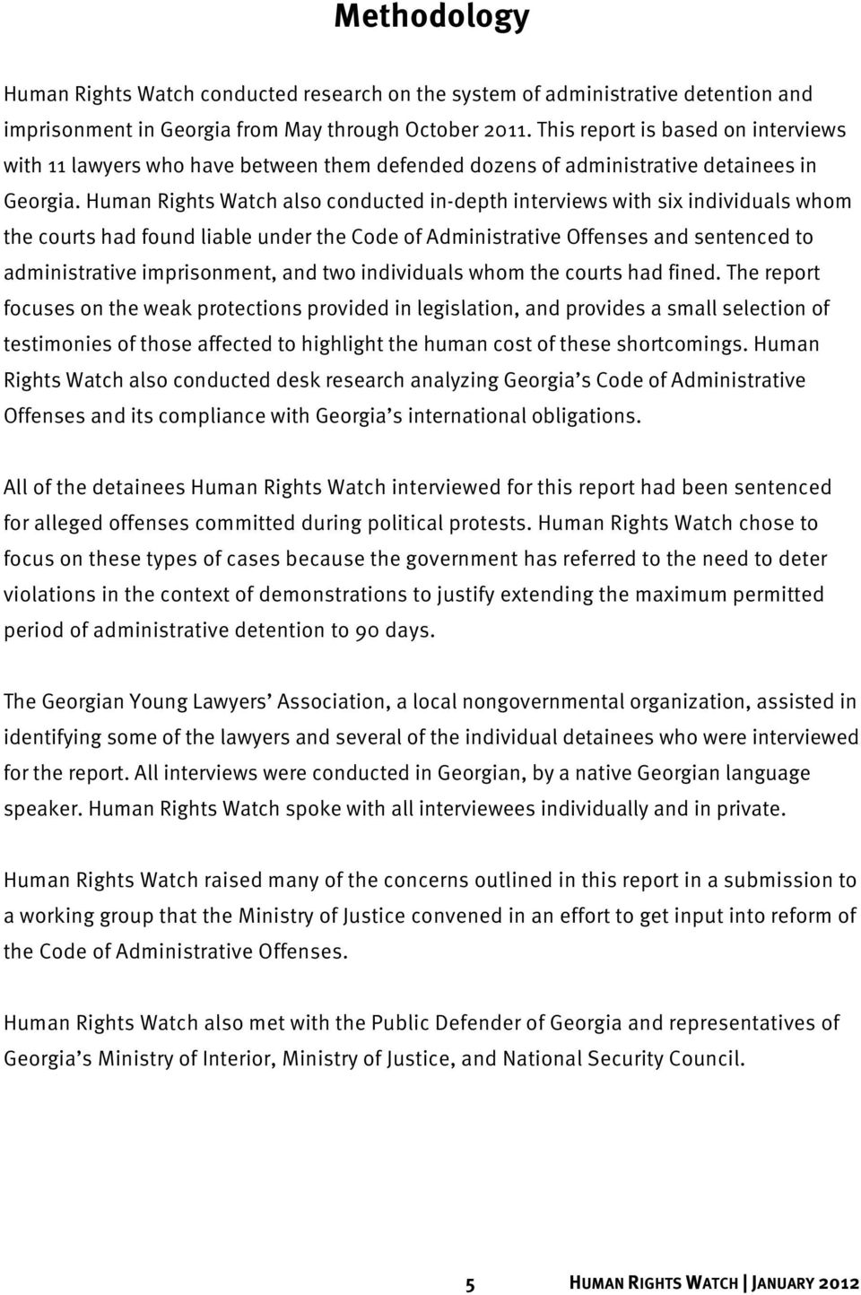 Human Rights Watch also conducted in-depth interviews with six individuals whom the courts had found liable under the Code of Administrative Offenses and sentenced to administrative imprisonment, and