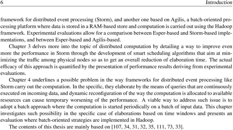 Chapter 3 delves more into the topic of distributed computation by detailing a way to improve even more the performance in Storm through the development of smart scheduling algorithms that aim at