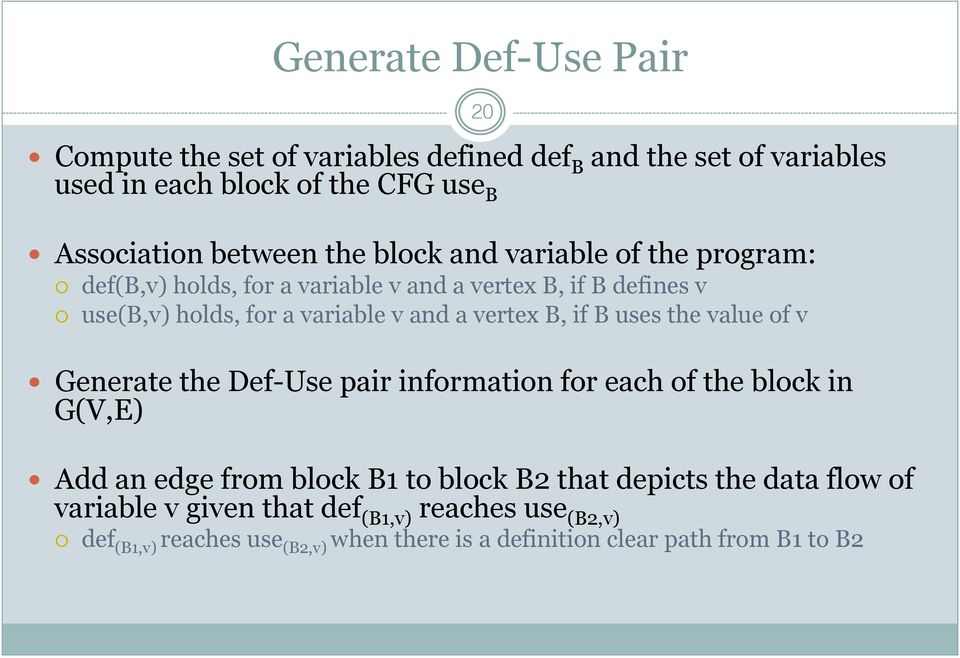 if B uses the value of v Generate the Def-Use pair information for each of the block in G(V,E) Add an edge from block B1 to block B2 that depicts the