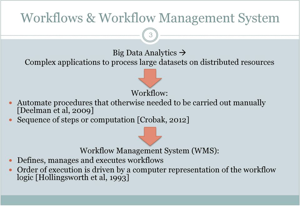 al, 2009] Sequence of steps or computation [Crobak, 2012] Workflow Management System (WMS): Defines, manages and
