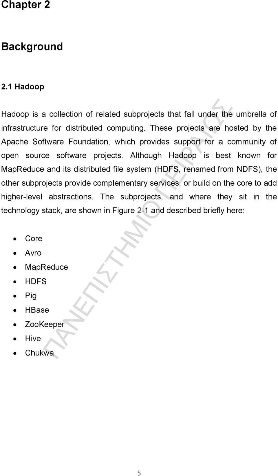 Although Hadoop is best known for MapReduce and its distributed file system (HDFS, renamed from NDFS), the other subprojects provide complementary services, or build