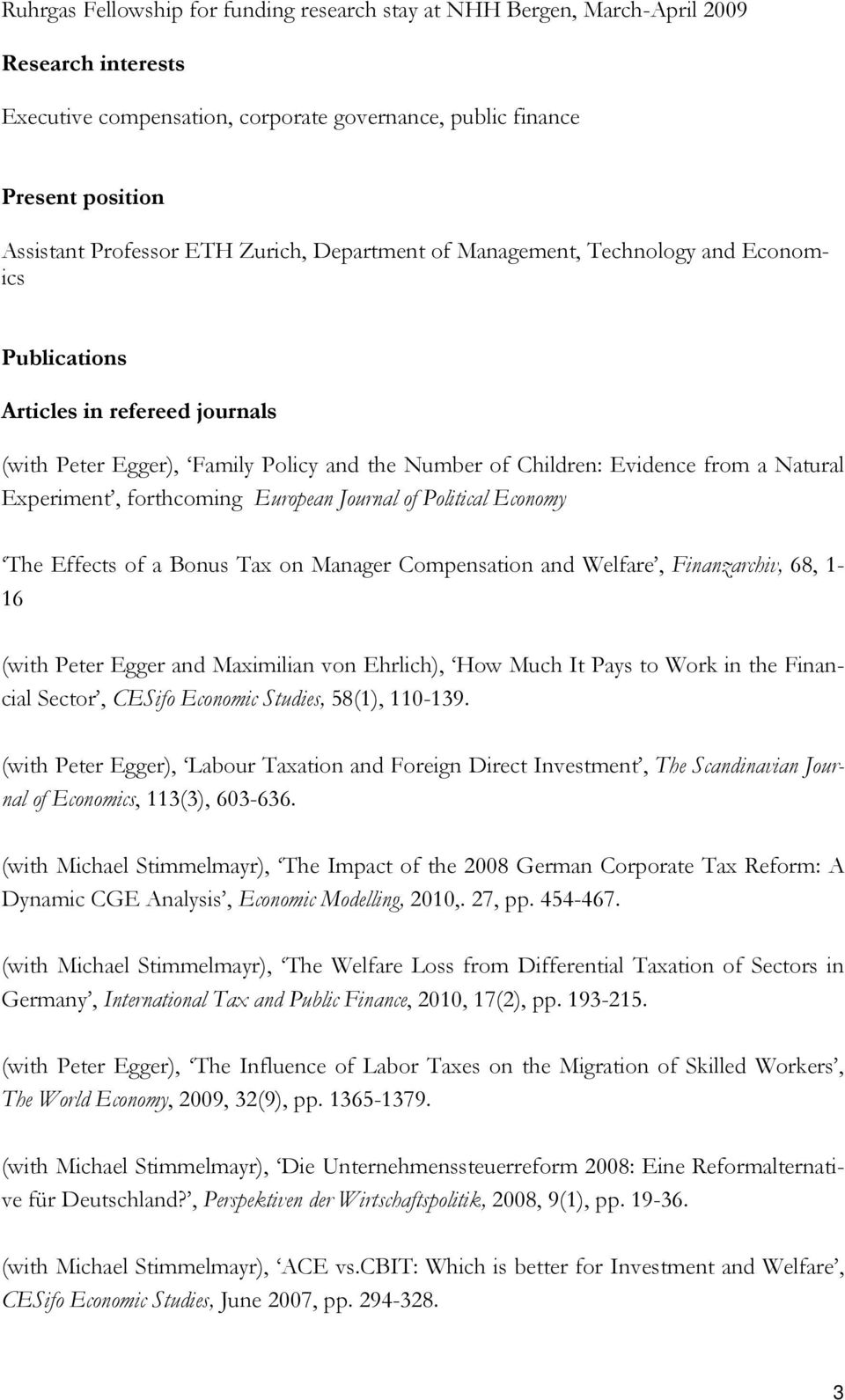 forthcoming European Journal of Political Economy The Effects of a Bonus Tax on Manager Compensation and Welfare, Finanzarchiv, 68, 1-16 (with Peter Egger and Maximilian von Ehrlich), How Much It