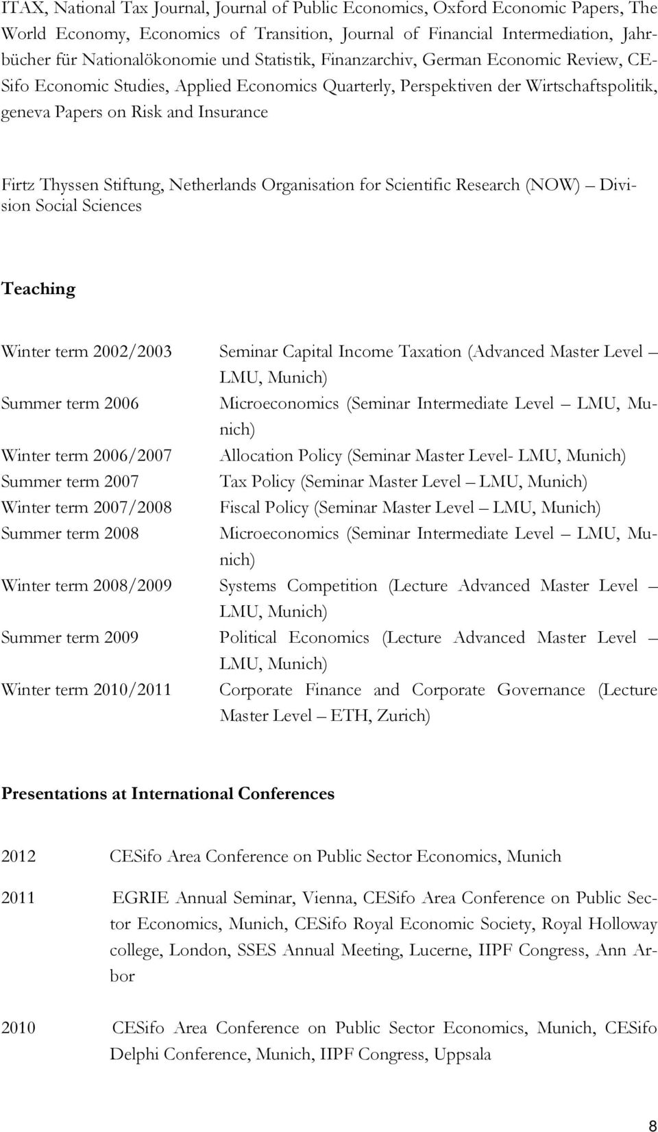 Stiftung, Netherlands Organisation for Scientific Research (NOW) Division Social Sciences Teaching Winter term 2002/2003 Seminar Capital Income Taxation (Advanced Master Level LMU, Munich) Summer