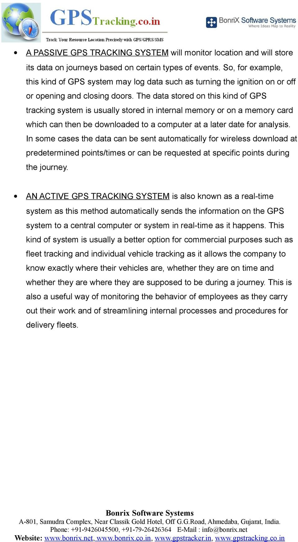 The data stored on this kind of GPS tracking system is usually stored in internal memory or on a memory card which can then be downloaded to a computer at a later date for analysis.