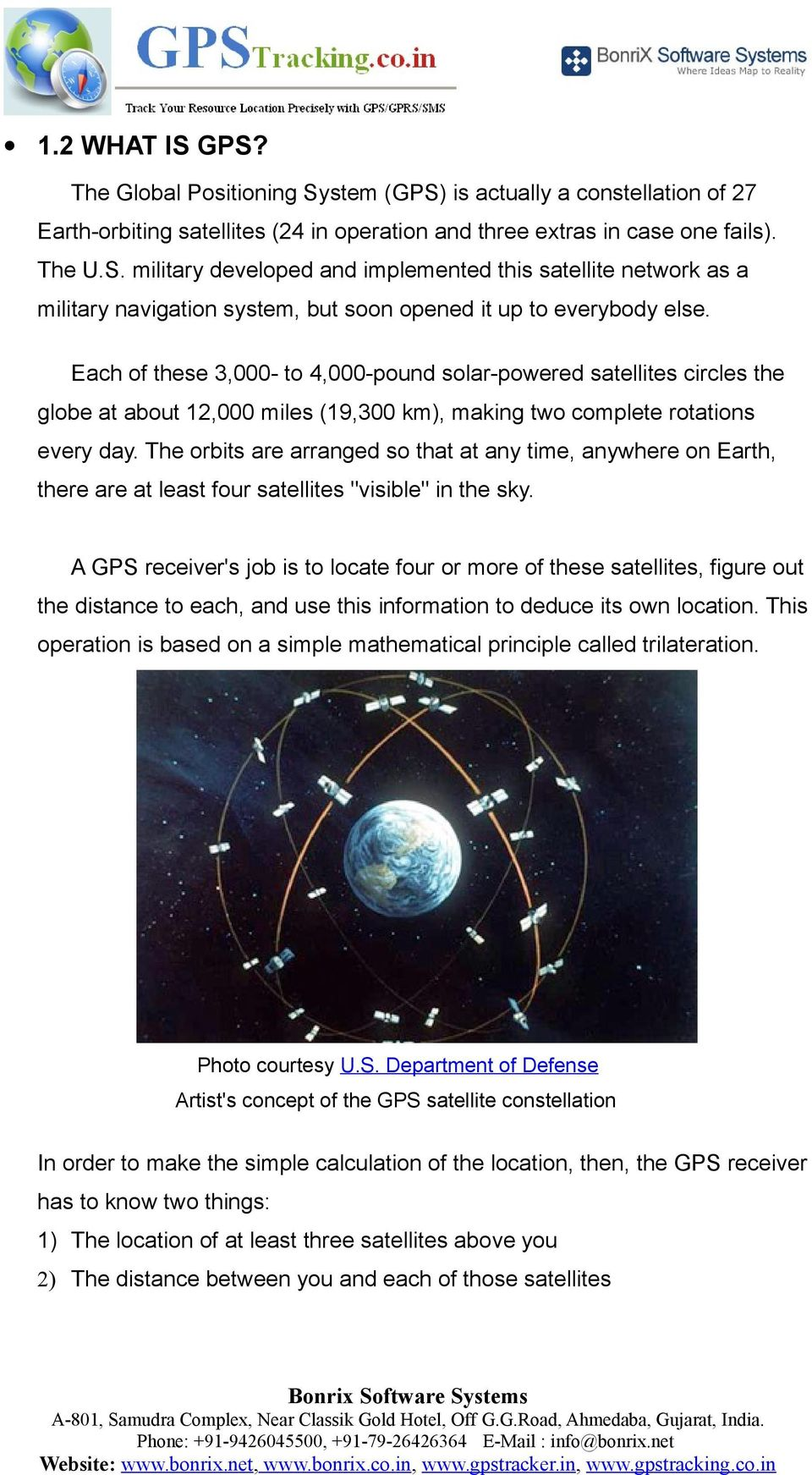 "The orbits are arranged so that at any time, anywhere on Earth, there are at least four satellites ""visible"" in the sky."