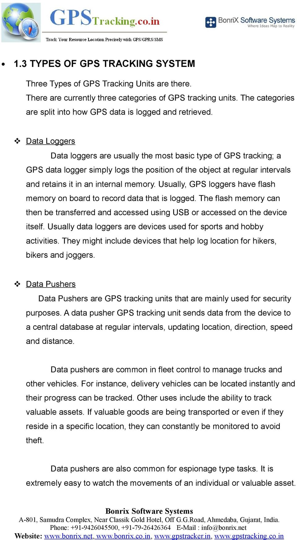 Data Loggers Data loggers are usually the most basic type of GPS tracking; a GPS data logger simply logs the position of the object at regular intervals and retains it in an internal memory.