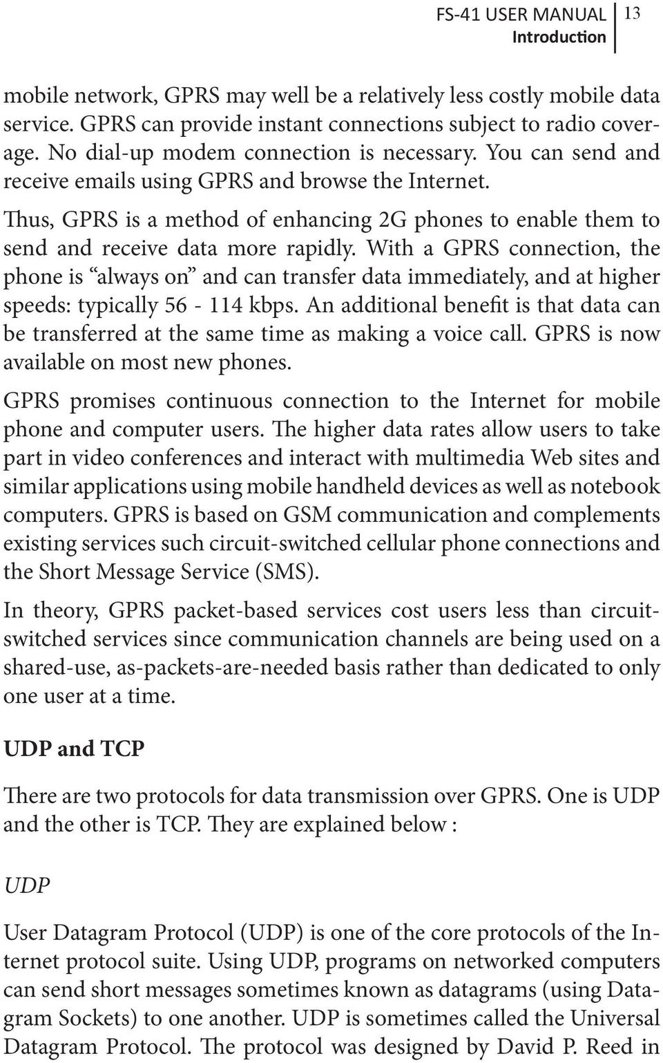 Thus, GPRS is a method of enhancing 2G phones to enable them to send and receive data more rapidly.