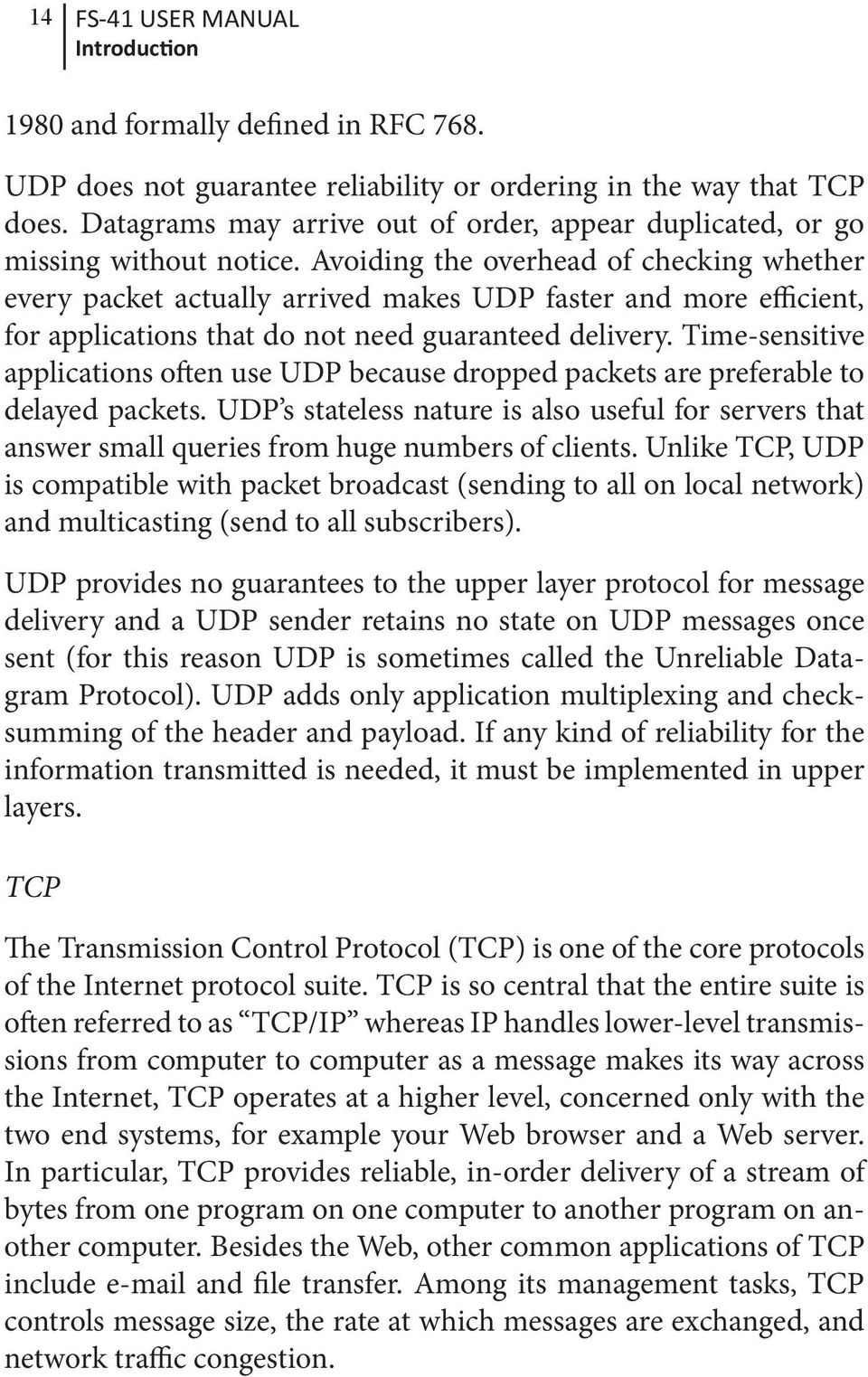 Avoiding the overhead of checking whether every packet actually arrived makes UDP faster and more efficient, for applications that do not need guaranteed delivery.