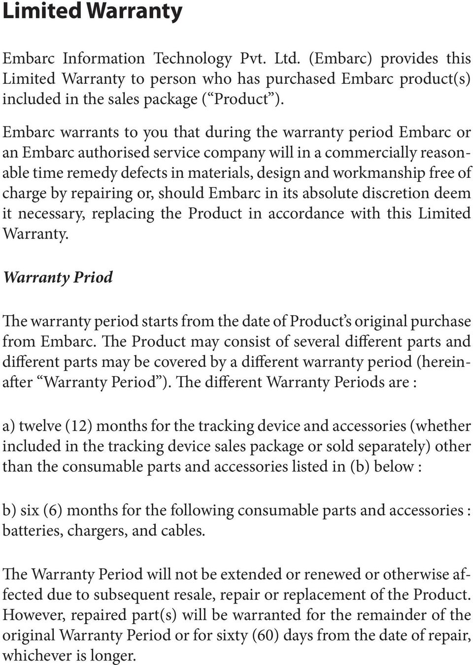 of charge by repairing or, should Embarc in its absolute discretion deem it necessary, replacing the Product in accordance with this Limited Warranty.