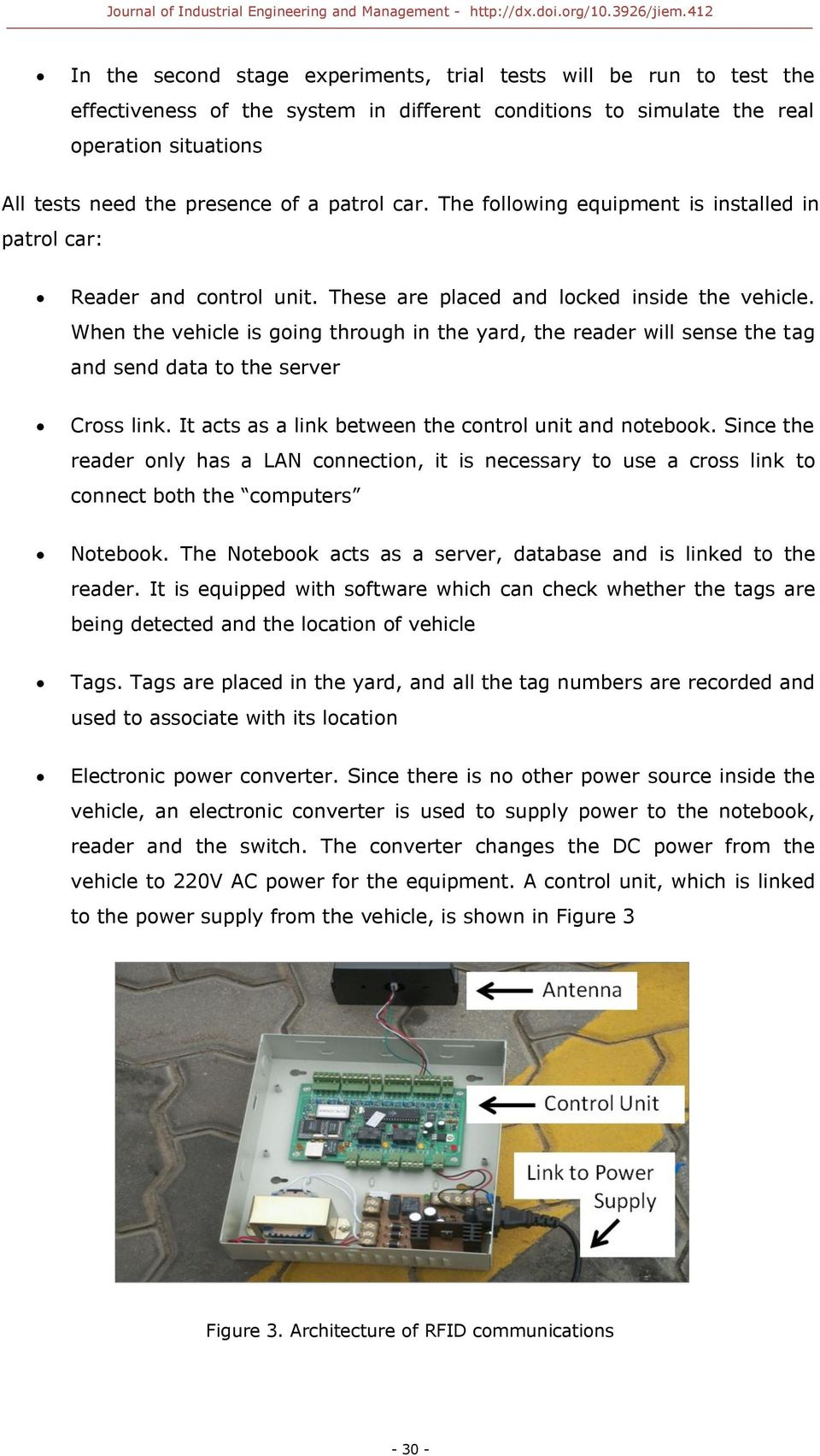 When the vehicle is going through in the yard, the reader will sense the tag and send data to the server Cross link. It acts as a link between the control unit and notebook.