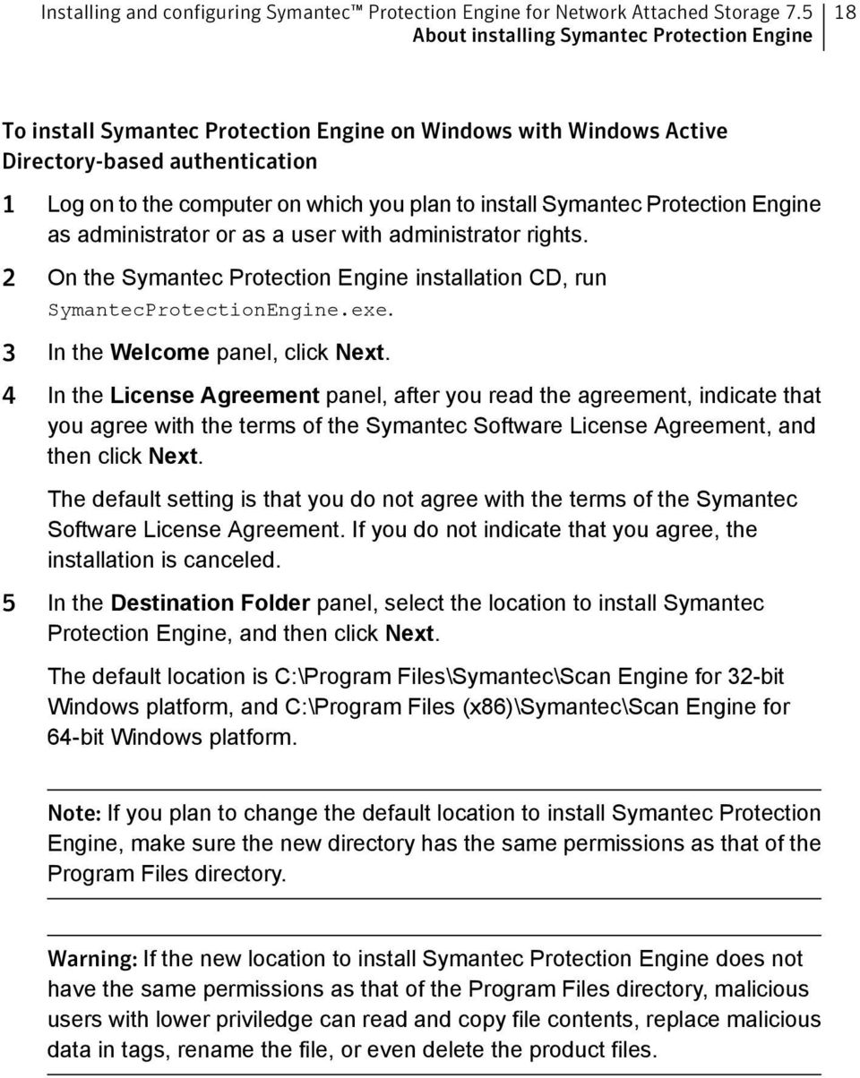 install Symantec Protection Engine as administrator or as a user with administrator rights. 2 On the Symantec Protection Engine installation CD, run SymantecProtectionEngine.exe.