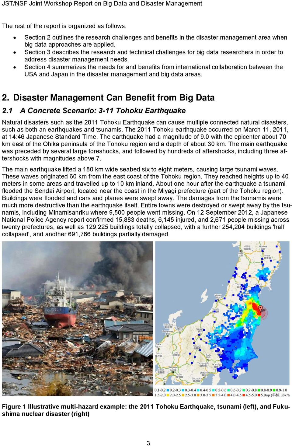 Section 4 summarizes the needs for and benefits from international collaboration between the USA and Japan in the disaster management and big data areas. 2.