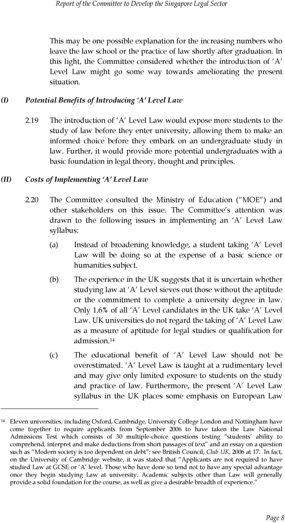 19 The introduction of A Level Law would expose more students to the study of law before they enter university, allowing them to make an informed choice before they embark on an undergraduate study