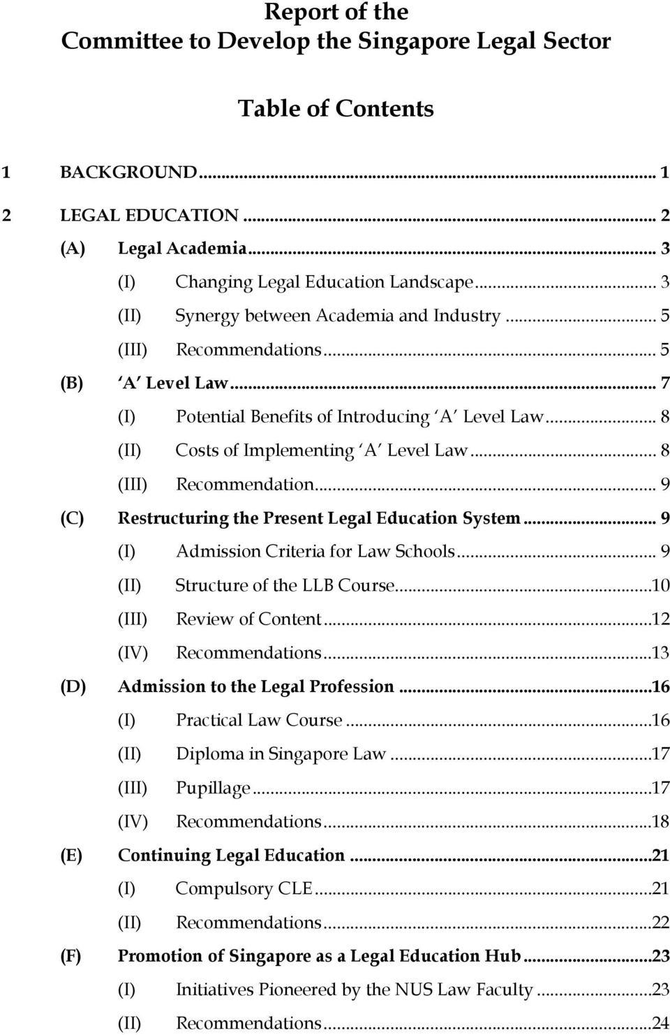 .. 8 (III) Recommendation... 9 (C) Restructuring the Present Legal Education System... 9 (I) Admission Criteria for Law Schools... 9 (II) Structure of the LLB Course...10 (III) Review of Content.