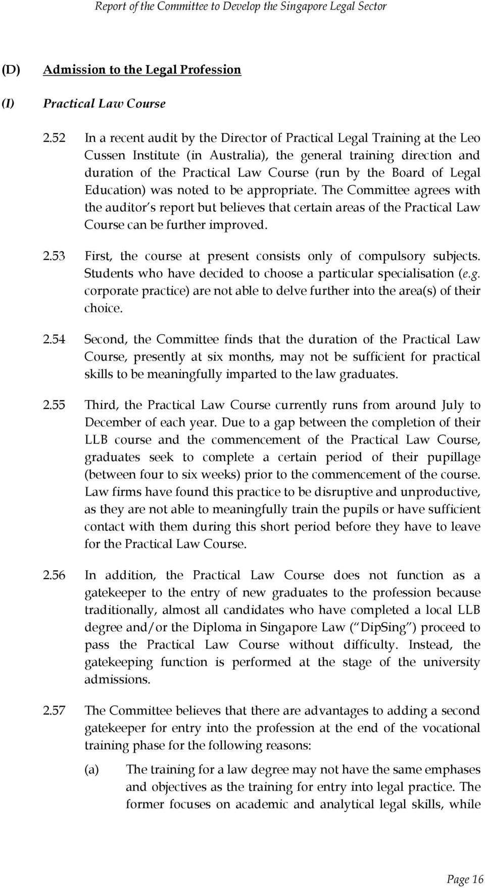 of Legal Education) was noted to be appropriate. The Committee agrees with the auditor s report but believes that certain areas of the Practical Law Course can be further improved. 2.