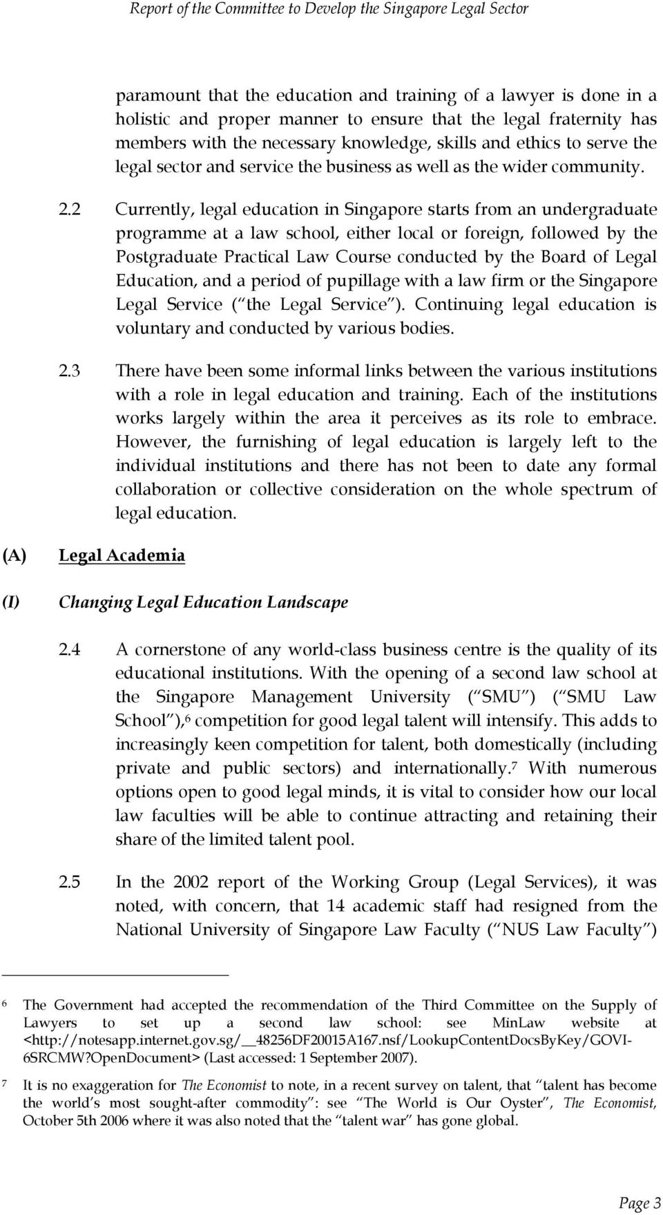 2 Currently, legal education in Singapore starts from an undergraduate programme at a law school, either local or foreign, followed by the Postgraduate Practical Law Course conducted by the Board of