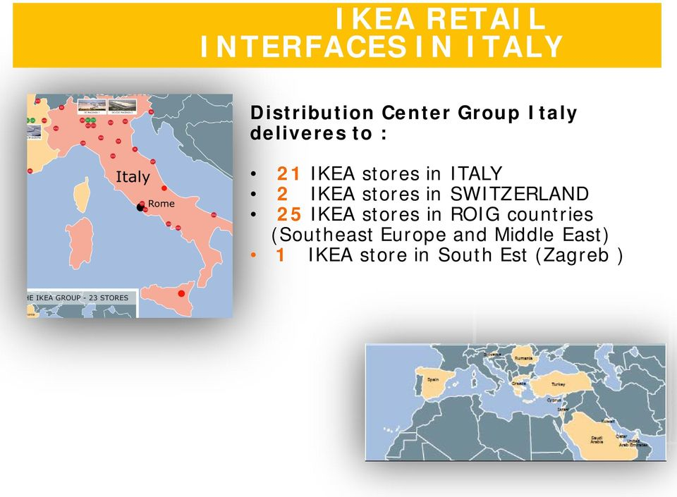 in SWITZERLAND 25 IKEA stores in ROIG countries (Southeast